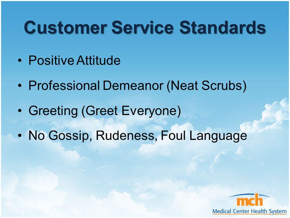Customer Service Standards Positive Attitude Professional Demeanor (Neat Scrubs) Greeting (Greet Everyone) No Gossip, Rudeness, Foul Language