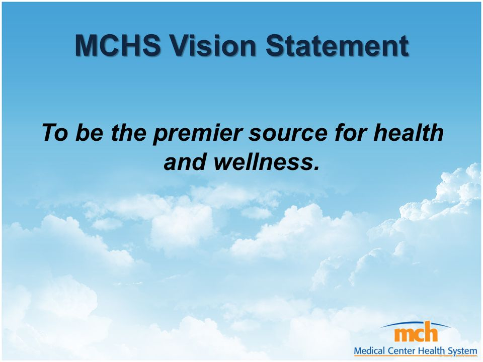 MCHS Vision Statement To be the premier source for health and wellness.