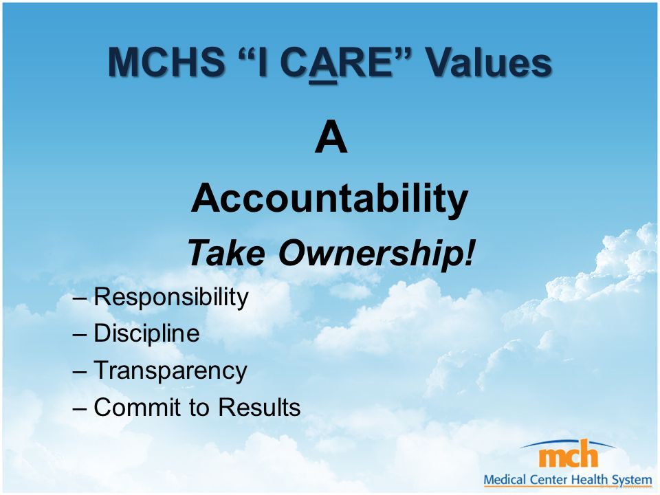 """MCHS """"I CARE"""" Values A Accountability Take Ownership! –Responsibility –Discipline –Transparency –Commit to Results"""