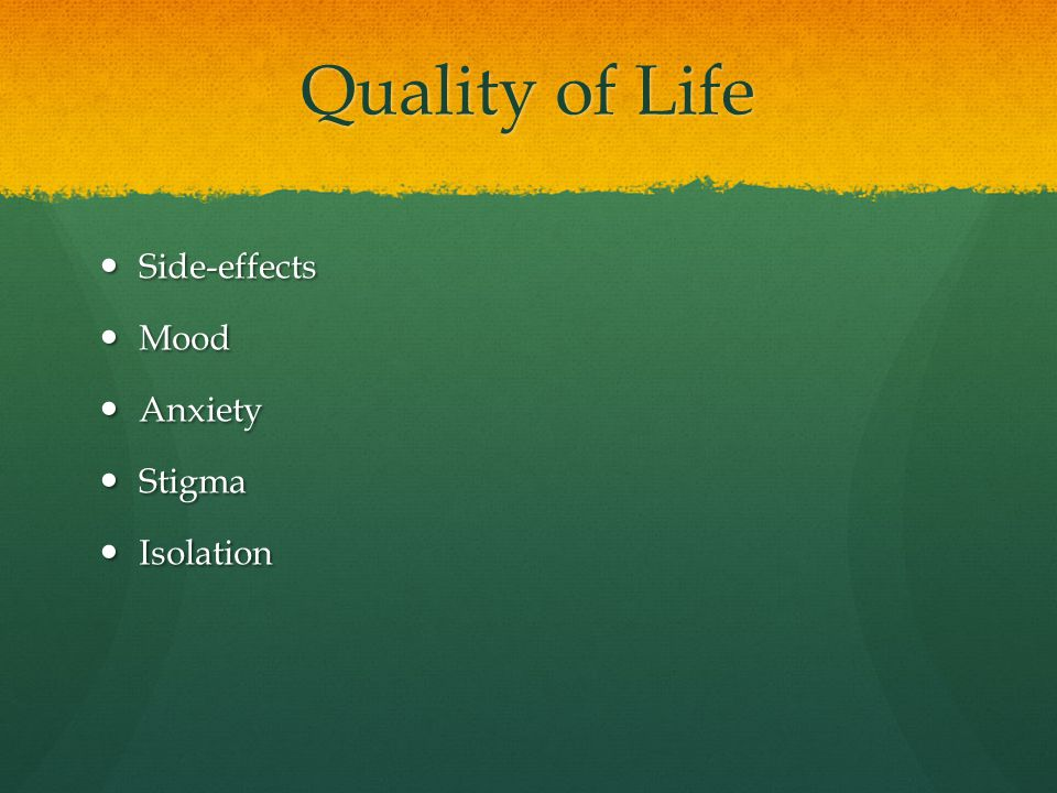 Quality of Life Side-effects Side-effects Mood Mood Anxiety Anxiety Stigma Stigma Isolation Isolation