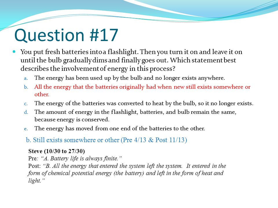 Question #17 You put fresh batteries into a flashlight.