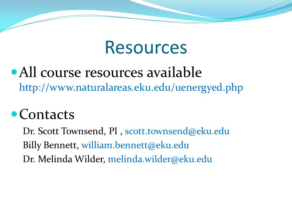 Resources All course resources available http://www.naturalareas.eku.edu/uenergyed.php Contacts Dr.