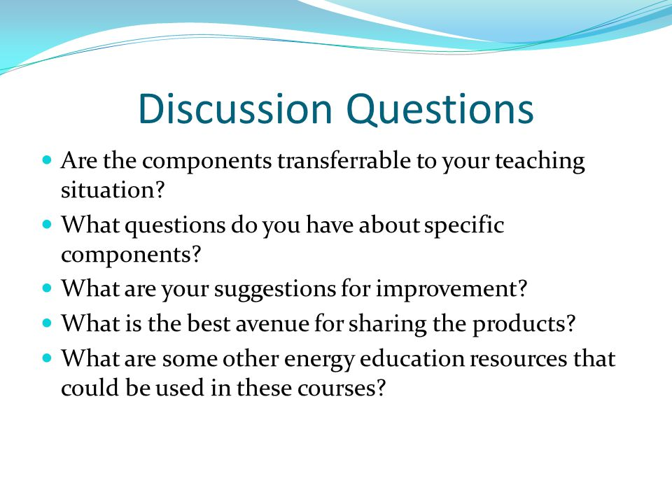 Discussion Questions Are the components transferrable to your teaching situation.