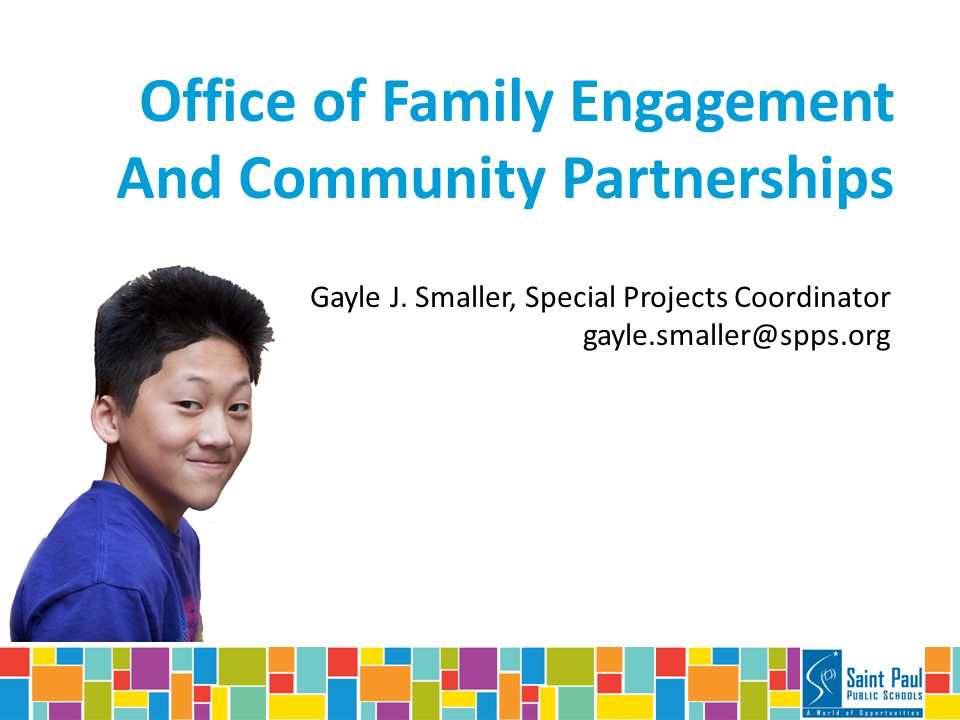 Gayle J. Smaller, Special Projects Coordinator gayle.smaller@spps.org Office of Family Engagement And Community Partnerships