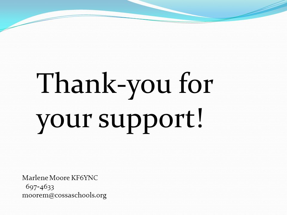 Thank-you for your support! Marlene Moore KF6YNC 697-4633 moorem@cossaschools.org