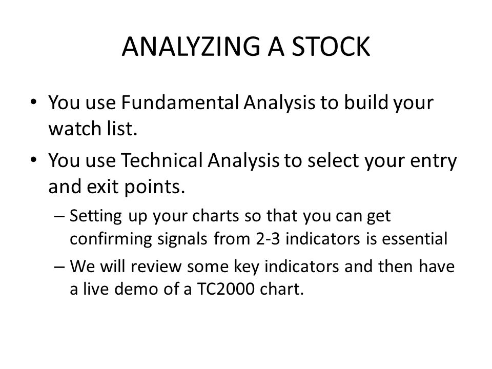 ANALYZING A STOCK You use Fundamental Analysis to build your watch list.