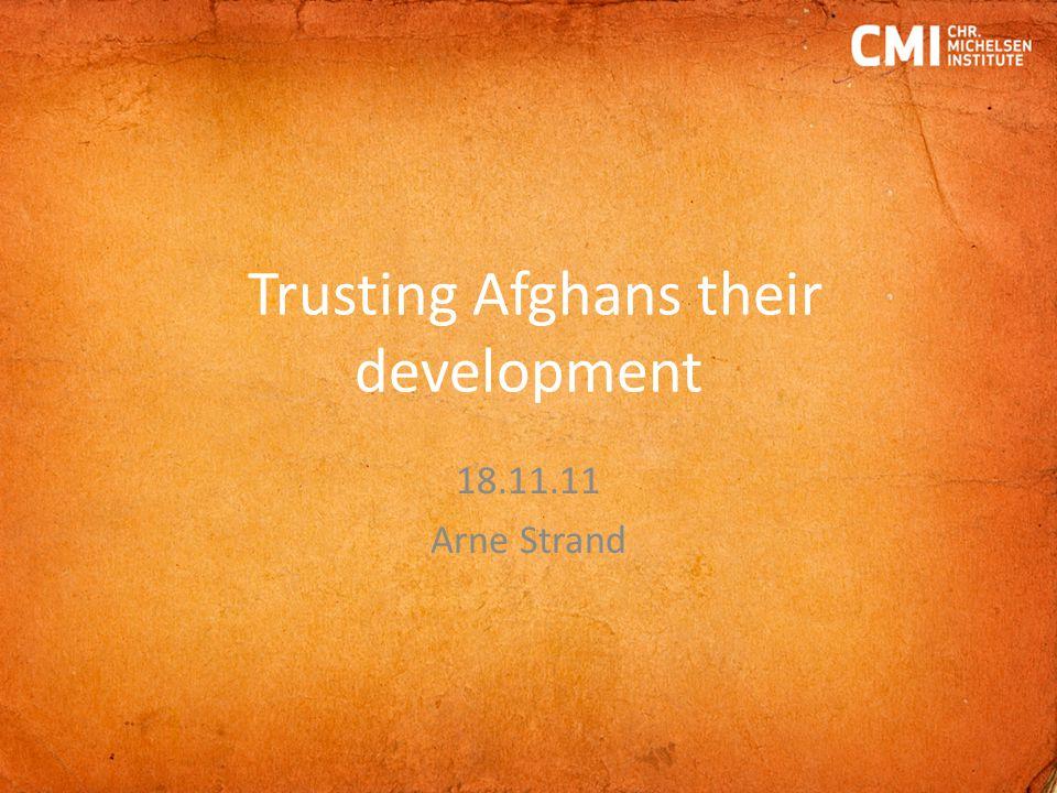 Trusting Afghans their development 18.11.11 Arne Strand