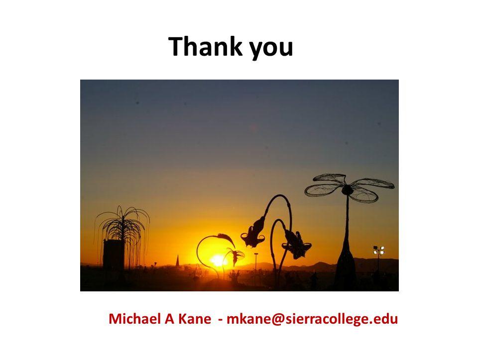 Thank you Michael A Kane - mkane@sierracollege.edu