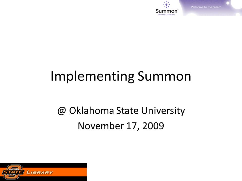 Implementing Summon @ Oklahoma State University November 17, 2009