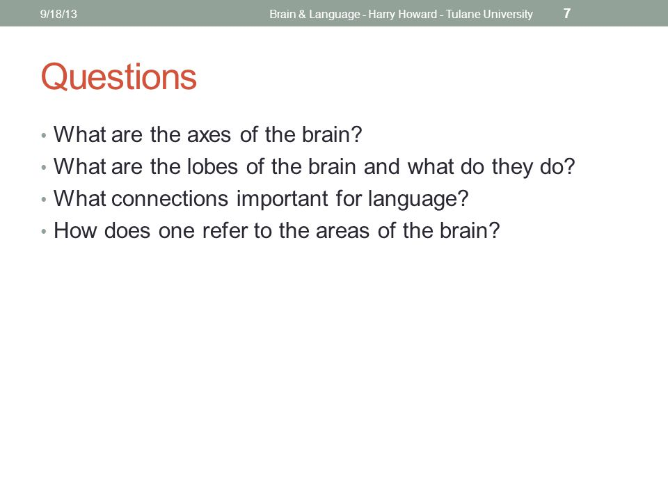 9/18/13Brain & Language - Harry Howard - Tulane University 7 Questions What are the axes of the brain.