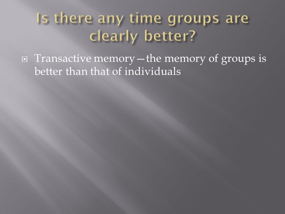  Transactive memory—the memory of groups is better than that of individuals