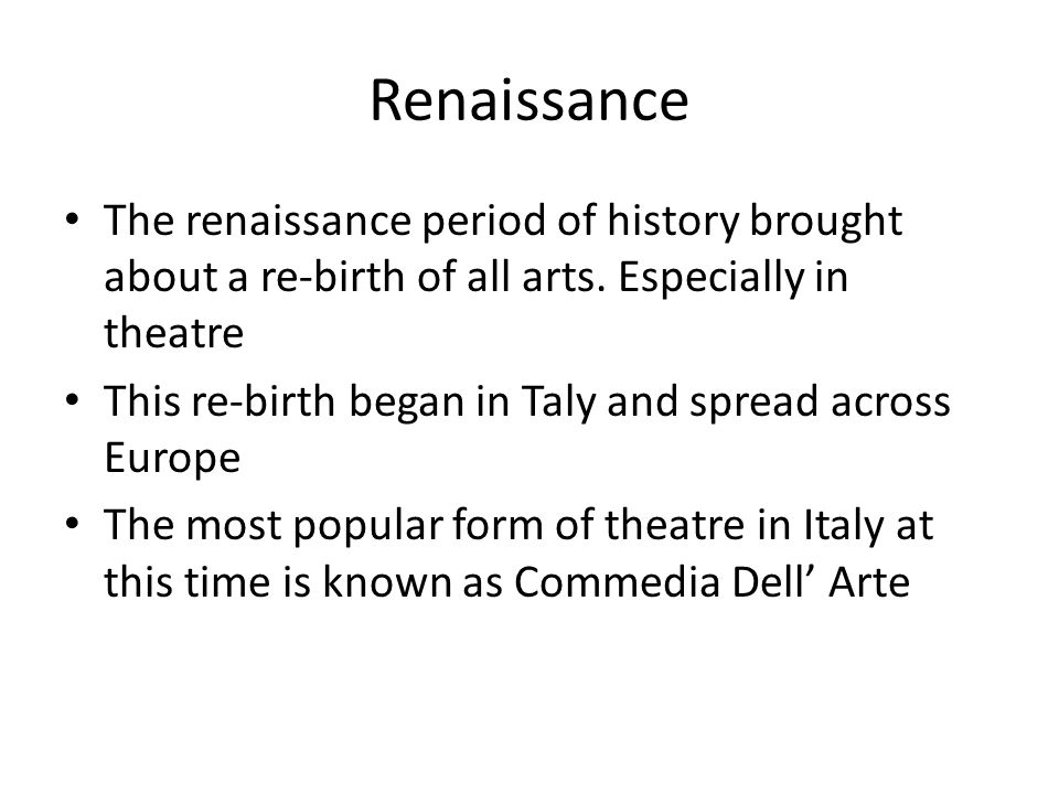 Renaissance The renaissance period of history brought about a re-birth of all arts.