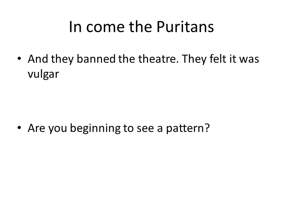 In come the Puritans And they banned the theatre.