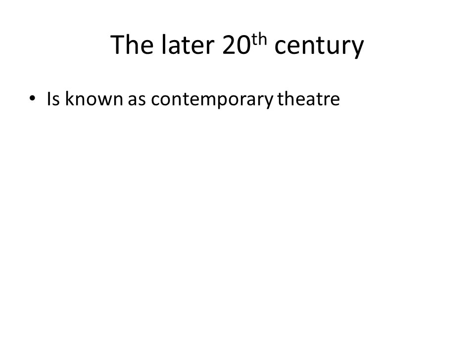 The later 20 th century Is known as contemporary theatre