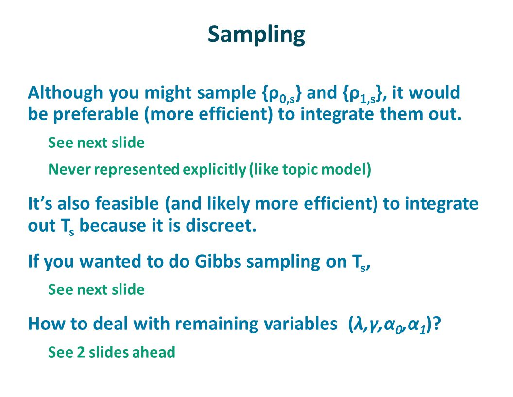 Sampling Although you might sample {ρ 0,s } and {ρ 1,s }, it would be preferable (more efficient) to integrate them out.