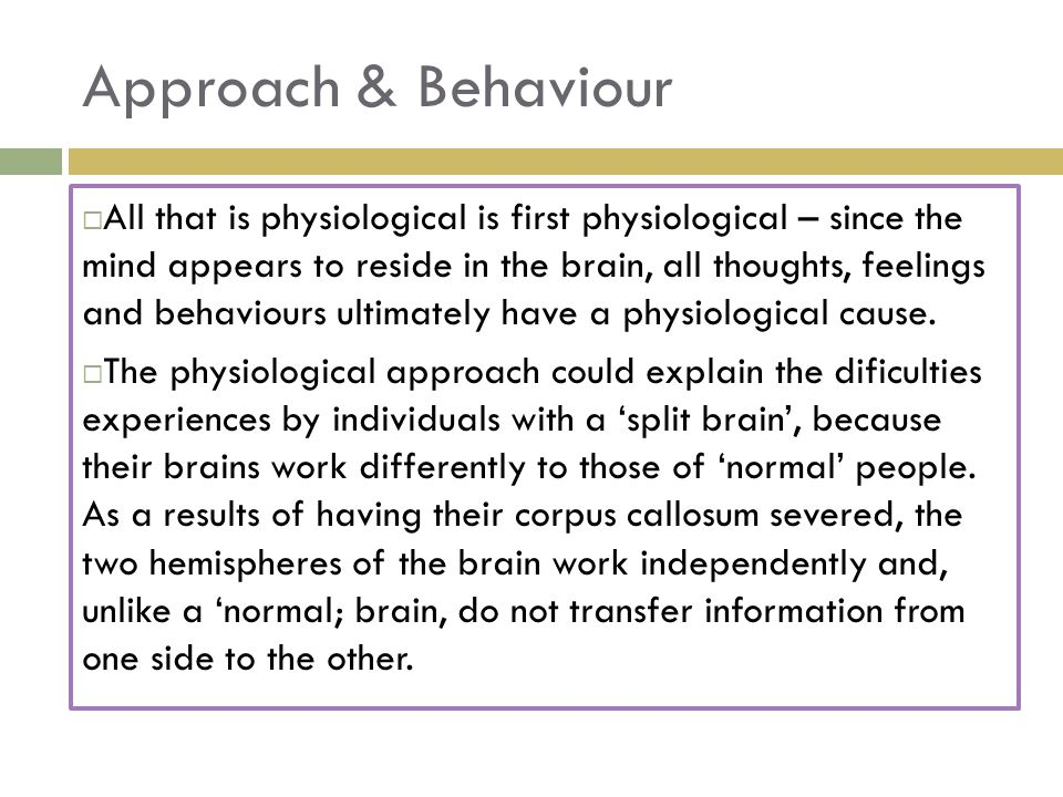 Approach & Behaviour  This was demonstrated in Sperry's study, which showed, for example, that if an object was presented to the left visual field, which was registered by the right hemisphere of split brain patients, they were unable to name what they had seen.