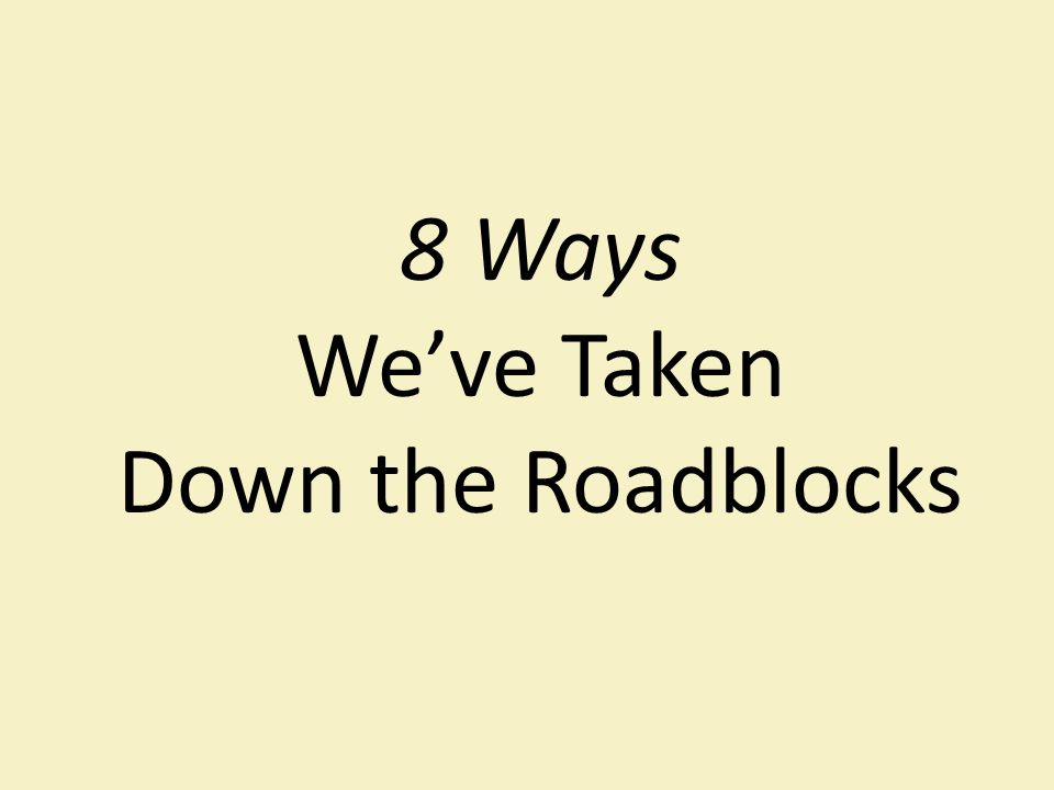 8 Ways We've Taken Down the Roadblocks
