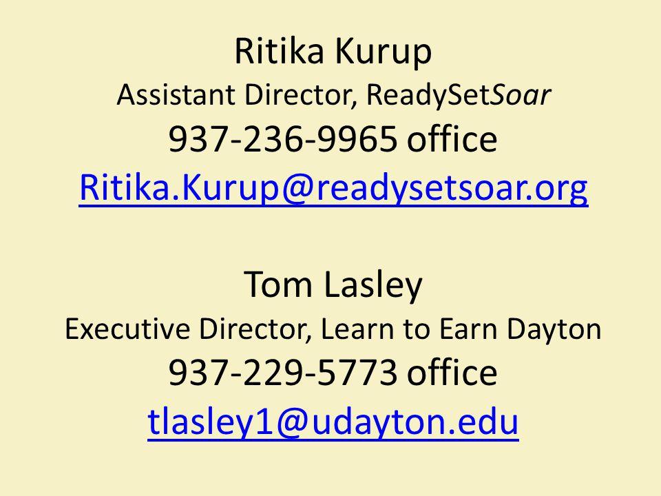 0 Ritika Kurup Assistant Director, ReadySetSoar 937-236-9965 office Ritika.Kurup@readysetsoar.org Tom Lasley Executive Director, Learn to Earn Dayton 937-229-5773 office tlasley1@udayton.edu
