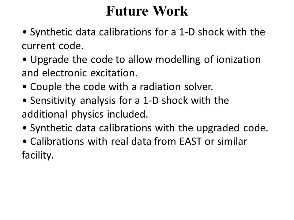 Future Work Synthetic data calibrations for a 1-D shock with the current code.
