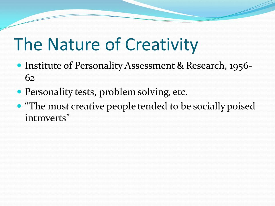 The Nature of Creativity Institute of Personality Assessment & Research, 1956- 62 Personality tests, problem solving, etc.