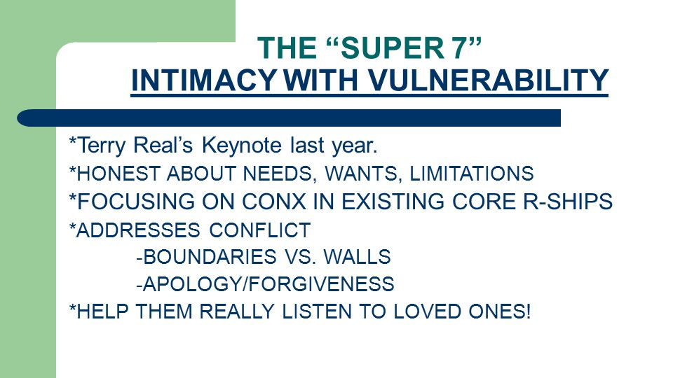 THE SUPER 7 INTIMACY WITH VULNERABILITY *Terry Real's Keynote last year.