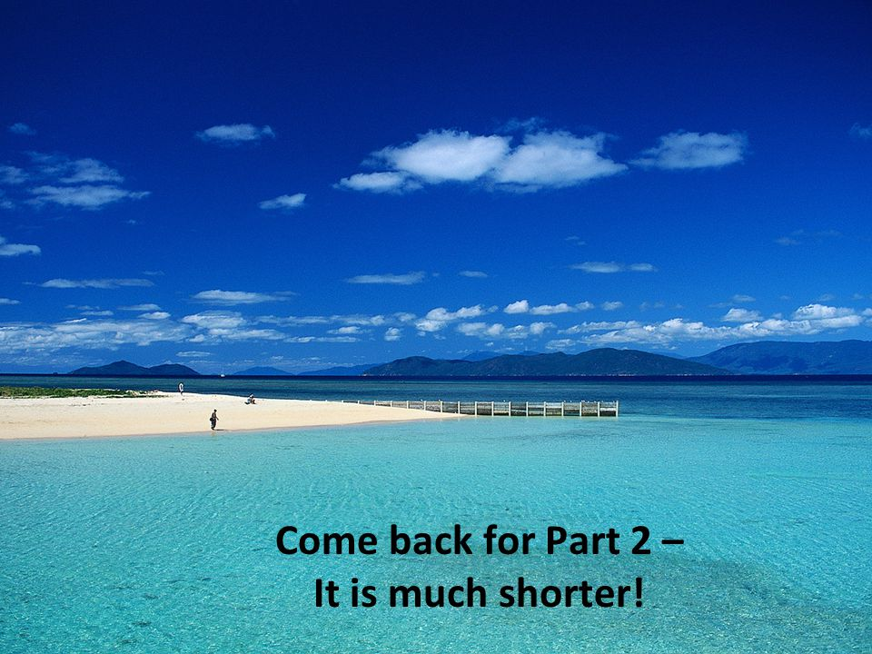 Come back for Part 2 – It is much shorter!