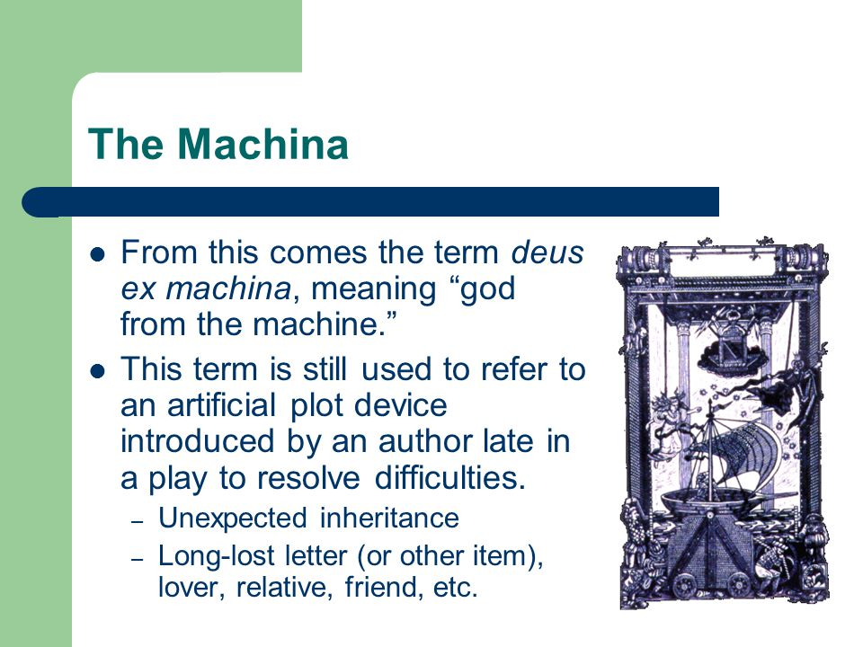 "The Machina From this comes the term deus ex machina, meaning ""god from the machine."" This term is still used to refer to an artificial plot device in"