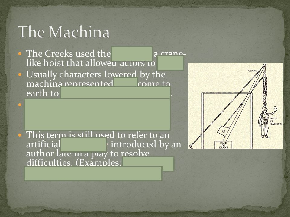 """The Greeks used the machina, a crane- like hoist that allowed actors to """"fly."""" Usually characters lowered by the machina represented gods come to eart"""