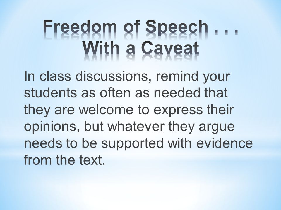 In class discussions, remind your students as often as needed that they are welcome to express their opinions, but whatever they argue needs to be supported with evidence from the text.