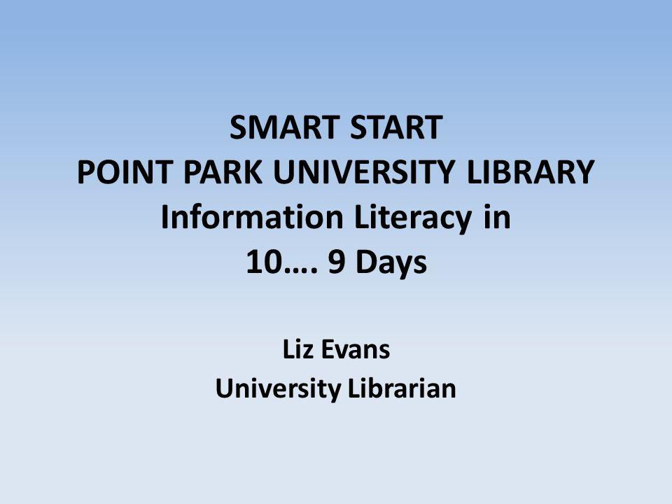SMART START POINT PARK UNIVERSITY LIBRARY Information Literacy in 10….