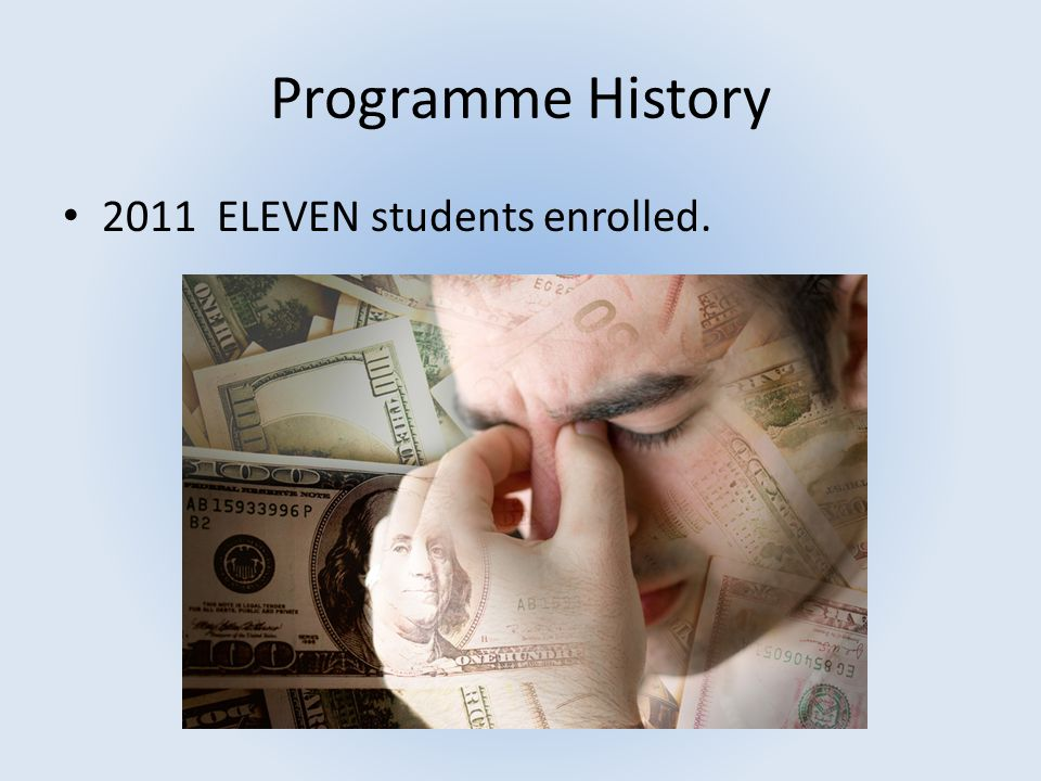 Programme History 2011 ELEVEN students enrolled.