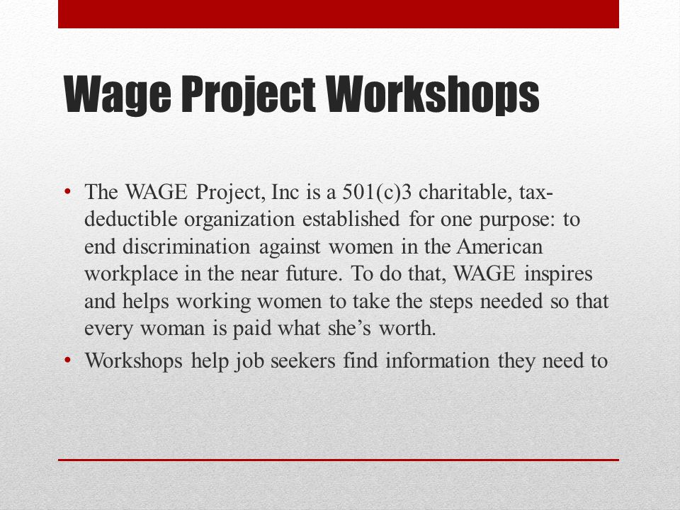 Wage Project Workshops The WAGE Project, Inc is a 501(c)3 charitable, tax- deductible organization established for one purpose: to end discrimination