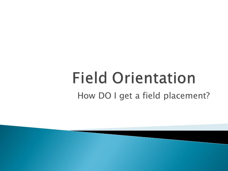 How DO I get a field placement?