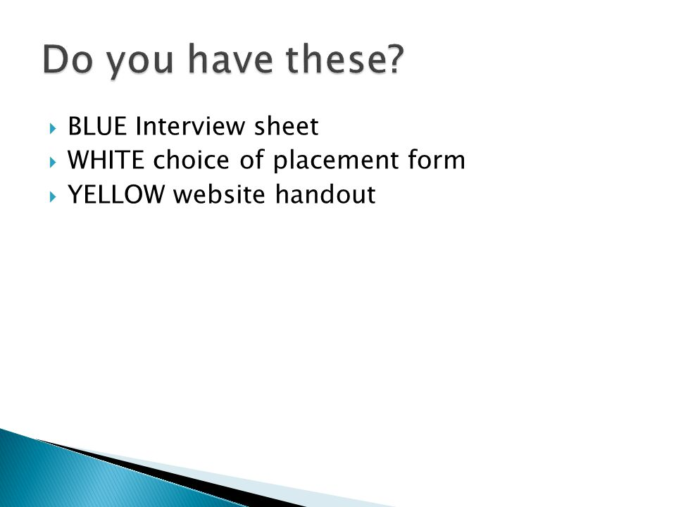  BLUE Interview sheet  WHITE choice of placement form  YELLOW website handout