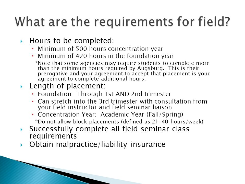  Hours to be completed:  Minimum of 500 hours concentration year  Minimum of 420 hours in the foundation year *Note that some agencies may require