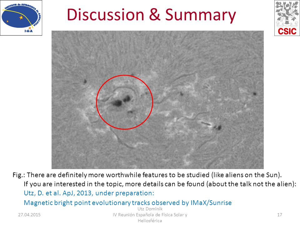 Discussion & Summary 27.04.2015 Utz Dominik IV Reunión Española de Física Solar y Heliosférica 17 Fig.: There are definitely more worthwhile features to be studied (like aliens on the Sun).
