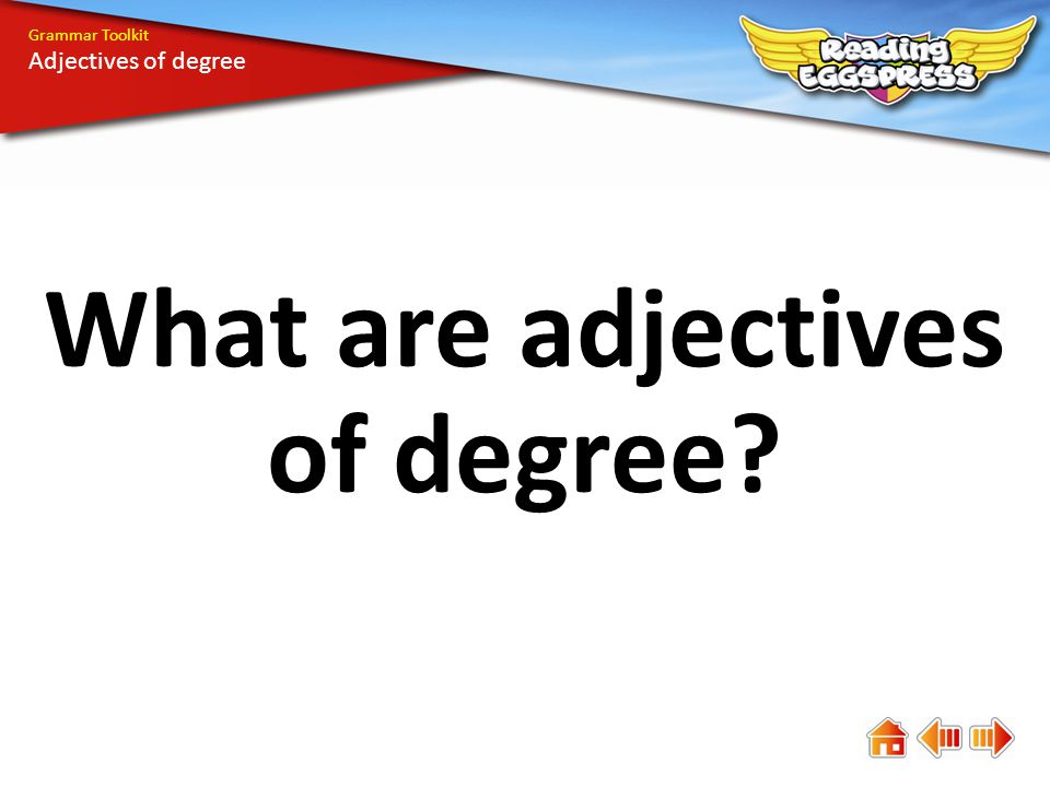 What are adjectives of degree? Grammar Toolkit Adjectives of degree