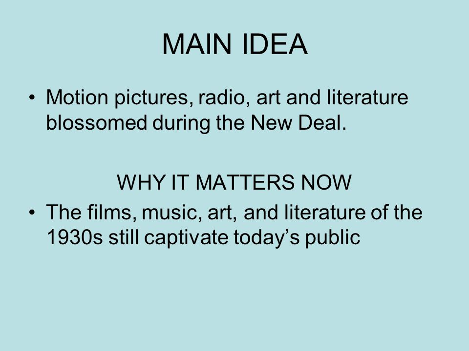 MAIN IDEA Motion pictures, radio, art and literature blossomed during the New Deal.