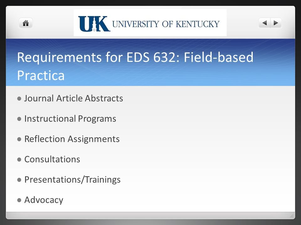 Requirements for EDS 632: Field-based Practica Journal Article Abstracts Instructional Programs Reflection Assignments Consultations Presentations/Trainings Advocacy