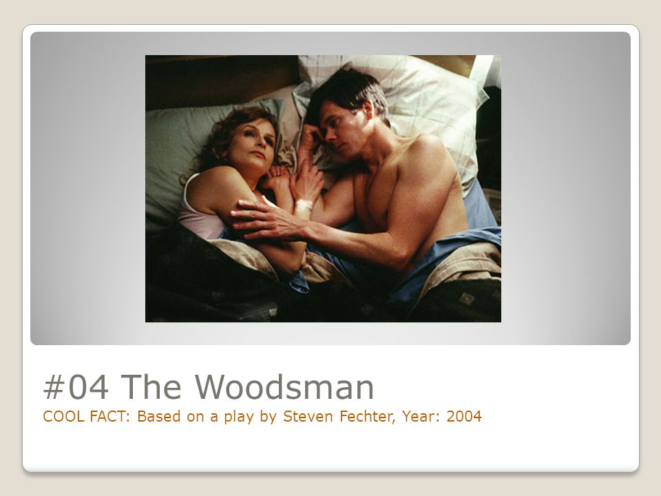 #04 The Woodsman COOL FACT: Based on a play by Steven Fechter, Year: 2004