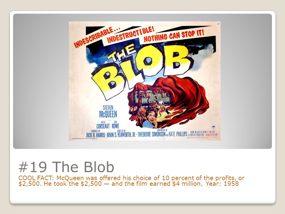 #19 The Blob COOL FACT: McQueen was offered his choice of 10 percent of the profits, or $2,500.