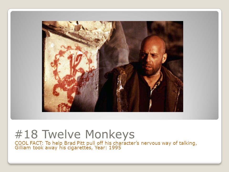 #18 Twelve Monkeys COOL FACT: To help Brad Pitt pull off his character's nervous way of talking, Gilliam took away his cigarettes, Year: 1995