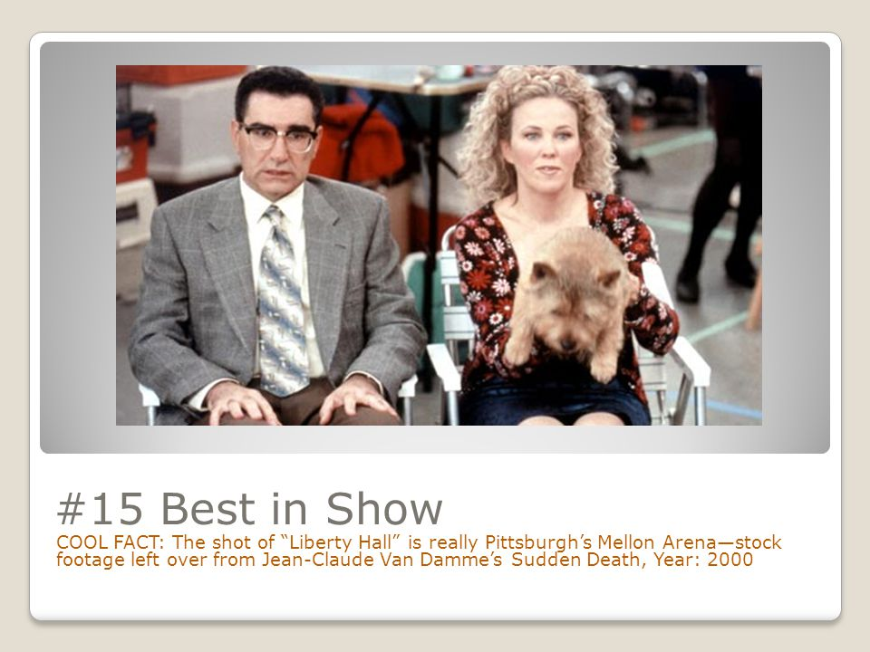 #15 Best in Show COOL FACT: The shot of Liberty Hall is really Pittsburgh's Mellon Arena—stock footage left over from Jean-Claude Van Damme's Sudden Death, Year: 2000