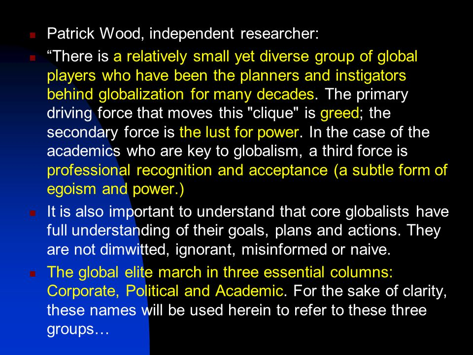 Patrick Wood, independent researcher: There is a relatively small yet diverse group of global players who have been the planners and instigators behind globalization for many decades.