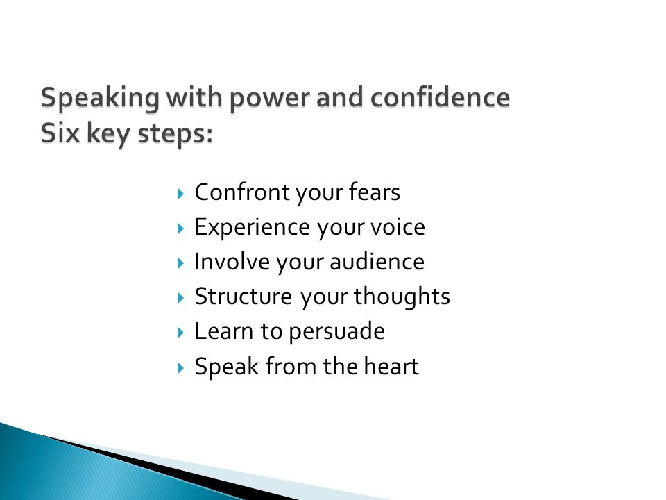 Confront your fears  Experience your voice  Involve your audience  Structure your thoughts  Learn to persuade  Speak from the heart