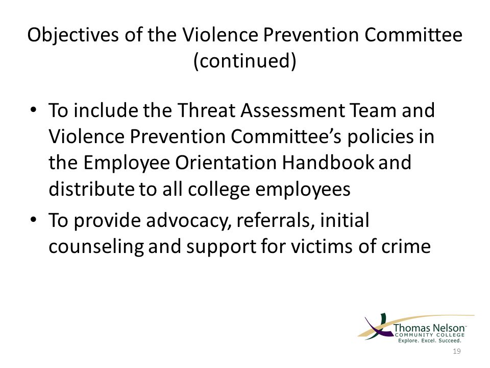 Objectives of the Violence Prevention Committee (continued) To include the Threat Assessment Team and Violence Prevention Committee's policies in the Employee Orientation Handbook and distribute to all college employees To provide advocacy, referrals, initial counseling and support for victims of crime 19