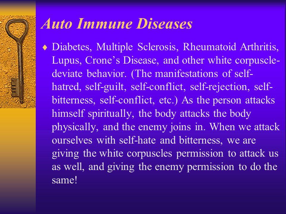 Auto Immune Diseases  Diabetes, Multiple Sclerosis, Rheumatoid Arthritis, Lupus, Crone's Disease, and other white corpuscle- deviate behavior.