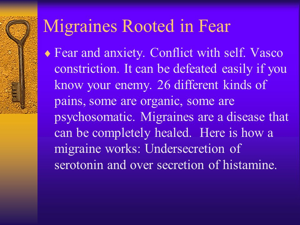 Migraines Rooted in Fear  Fear and anxiety. Conflict with self.