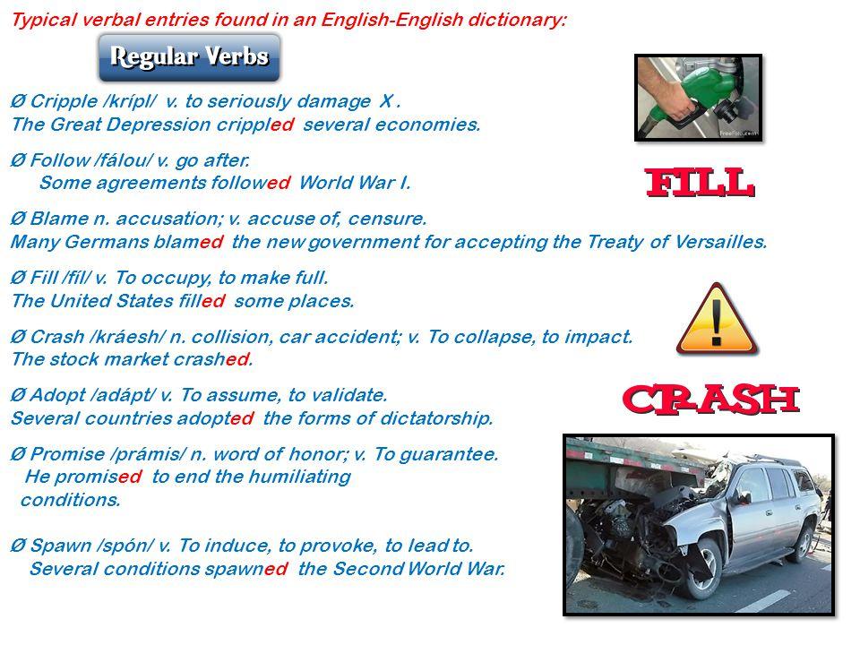 Typical verbal entries found in an English-English dictionary: Ø Cripple /krípl/ v.