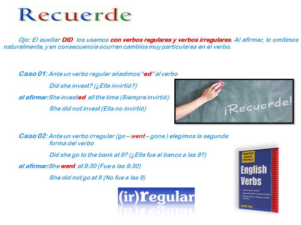 Ojo: El auxiliar DID los usamos con verbos regulares y verbos irregulares.